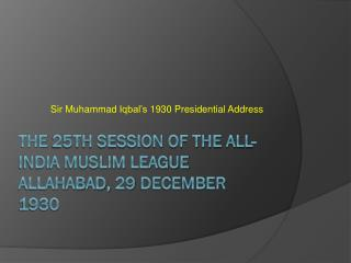 the  25th Session of the All-India Muslim League  Allahabad, 29 December 1930