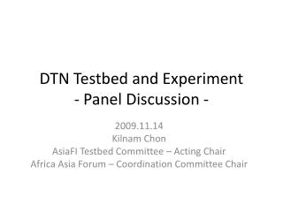 DTN  Testbed  and Experiment - Panel Discussion -