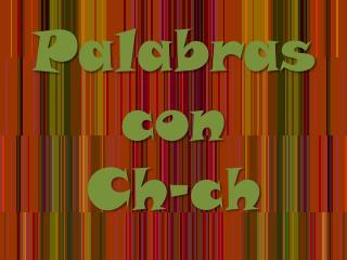 Palabras  con  Ch-ch