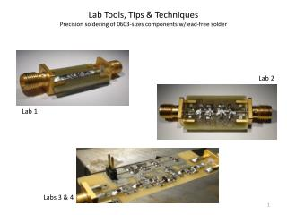 Lab Tools, Tips & Techniques P recision  s oldering of 0603-sizes components w/lead-free solder