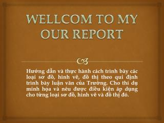 WELLCOM  TO MY OUR REPORT