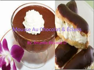 Mousse Au Chocolat & Éclairs