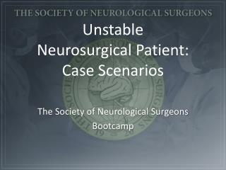 Unstable  Neurosurgical  Patient: Case Scenarios