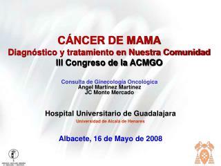 C NCER DE MAMA Diagn stico y tratamiento en Nuestra Comunidad III Congreso de la ACMGO