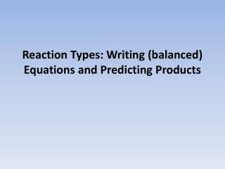 Reaction Types: Writing (balanced) Equations and Predicting Products