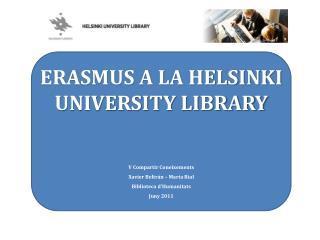 ERASMUS A LA HELSINKI UNIVERSITY LIBRARY V Compartir  Coneixements Xavier Beltrán – Marta Rial