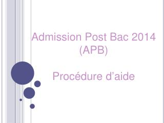Admission Post Bac  2014 (APB ) Proc�dure d�aide
