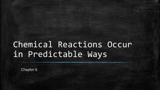 Chemical Reactions Occur in Predictable Ways