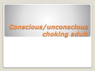 Conscious/unconscious choking adult
