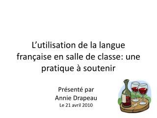 L�utilisation de la langue fran�aise en salle de classe: une pratique � soutenir