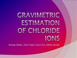 GRAVIMETRIC ESTIMATION  OF CHLORIDE IONS