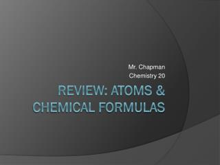 Review: Atoms & Chemical Formulas