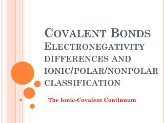 Covalent Bonds  Electronegativity differences and ionic/polar/nonpolar classification