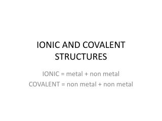 IONIC AND COVALENT STRUCTURES