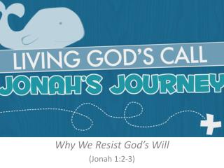 Why We Resist God�s Will (Jonah 1:2-3)