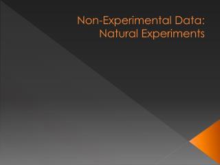 Non-Experimental Data: Natural Experiments