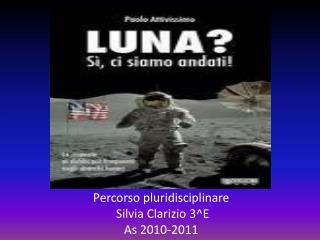 Percorso pluridisciplinare  Silvia Clarizio 3^E As 2010-2011