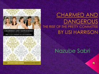 CHARMED AND DANGEROUS THE RISE OF THE PRETTY COMMITTEE  BY LISI HARRISON