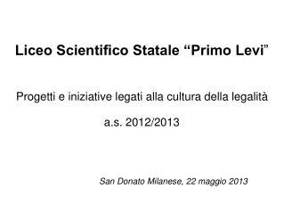 """Liceo Scientifico Statale """"Primo Levi """" Progetti e iniziative legati alla cultura della legalità"""
