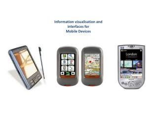 Information  visualisation  and interfaces  for Mobile  Devices