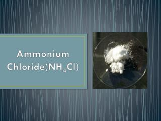 Ammonium Chloride ( NH 4 Cl )