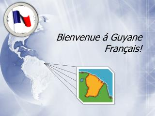 Bienvenue  á  Guyane Français!