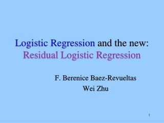 Logistic Regression and the new: Residual Logistic Regression
