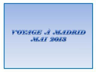 VOYAGE  �  MADRID MAI  2013