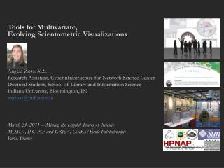 Tools for Multivariate,  Evolving Scientometric Visualizations Angela  Zoss, M.S.