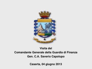 Visita del  Comandante Generale della Guardia di Finanza Gen. C.A. Saverio  Capolupo