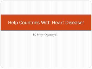 Help Countries With Heart Disease!