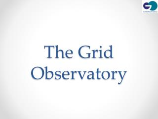 The Grid Observatory