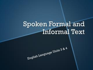 Spoken Formal  and Informal Text