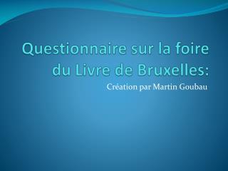 Questionnaire sur la foire du Livre de Bruxelles: