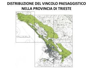 DISTRIBUZIONE DEL VINCOLO PAESAGGISTICO NELLA PROVINCIA DI TRIESTE