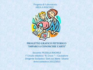 """PROGETTO  GRAFICO  PITTORICO """"IMPARO A CONOSCERE L'ARTE """" Docente:  PEZZELLA RACHELE"""