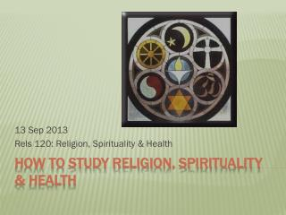 HOW TO STUDY RELIGION, SPIRITUALITY & HEALTH