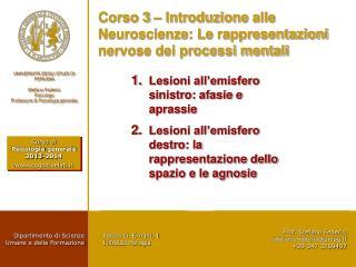 Corso 3 – Introduzione  alle  Neuroscienze: Le  rappresentazioni nervose dei processi mentali