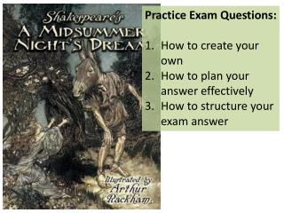 Practice Exam Questions: How to create your own How to plan your answer effectively
