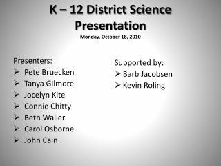 K – 12 District Science Presentation Monday, October 18, 2010