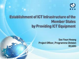 Establishment of ICT Infrastructure of the Member States  by Providing ICT Equipment