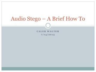 Audio  Stego  – A Brief How To