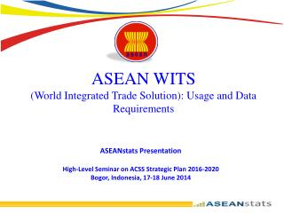 ASEAN WITS (World Integrated Trade Solution): Usage and Data Requirements