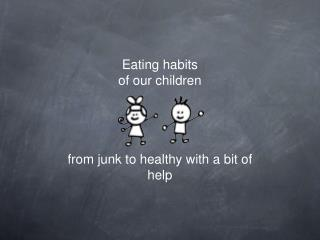 Eating habits of our children from junk to healthy with a bit of help