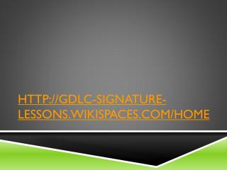 http://gdlc-signature-lessons.wikispaces.com/home
