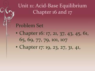 Unit 11: Acid-Base  Equilibrium Chapter 16 and 17