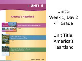 Unit 5 Week 1, Day 2 4 th  Grade Unit Title: America's Heartland