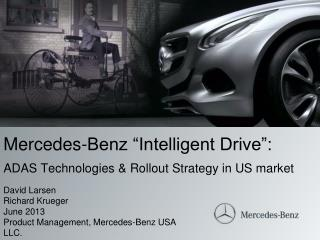 Mercedes-Benz �Intelligent Drive�:  ADAS Technologies & Rollout Strategy in US market