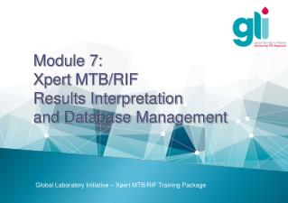 Module 7 : Xpert MTB/RIF Results Interpretation and Database Management