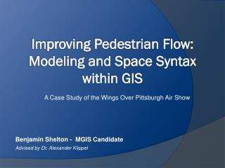 Improving Pedestrian Flow: Modeling and Space Syntax within GIS